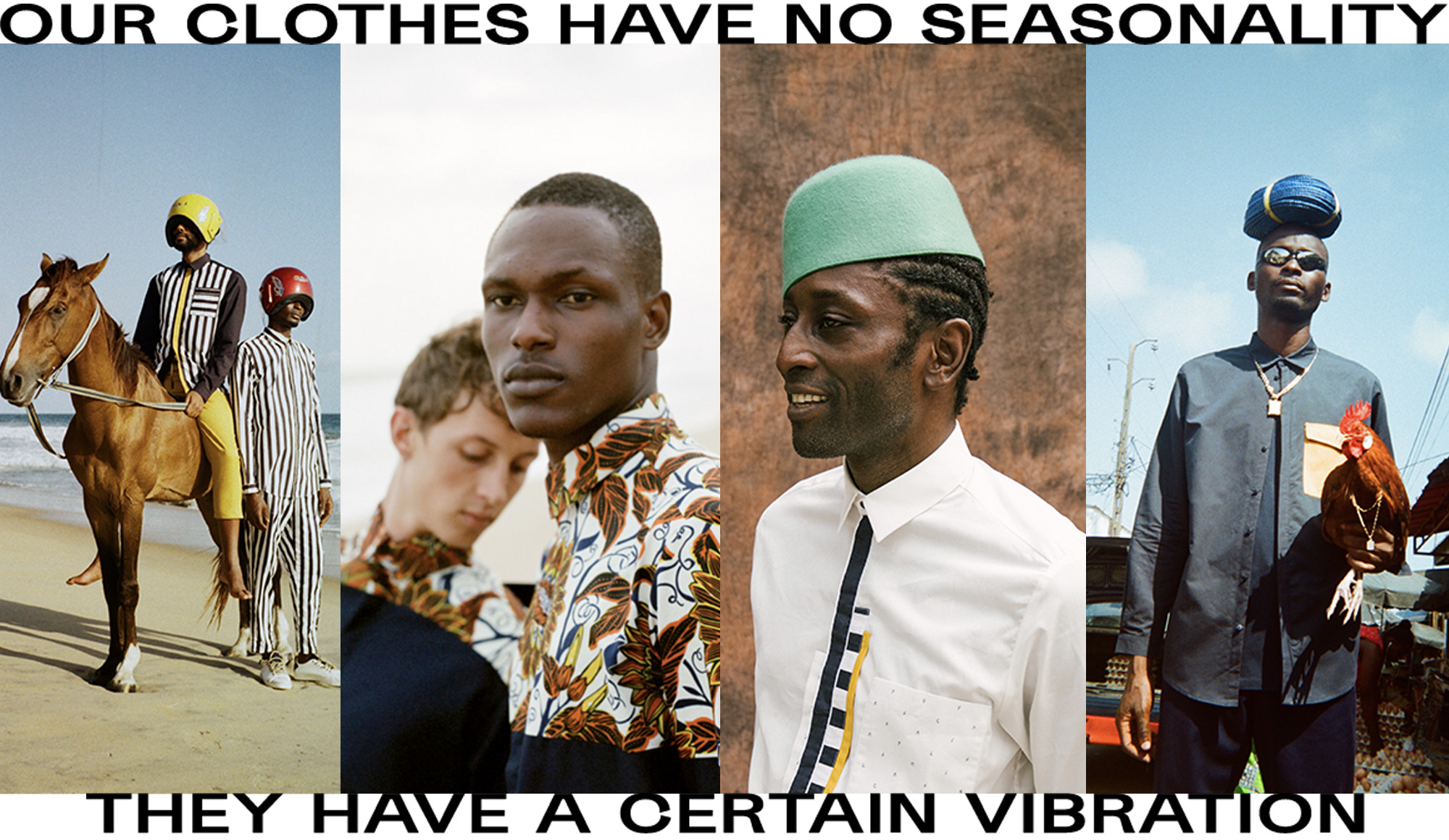 Our clothes have no seasonality they have a certain vibration